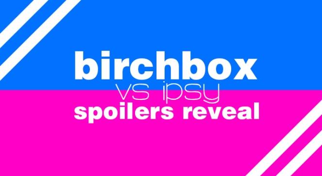 birchbox vs ipsy spoilers