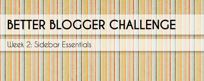 Better Blogger Challenge Week 2 Blog Sidebar Essentials