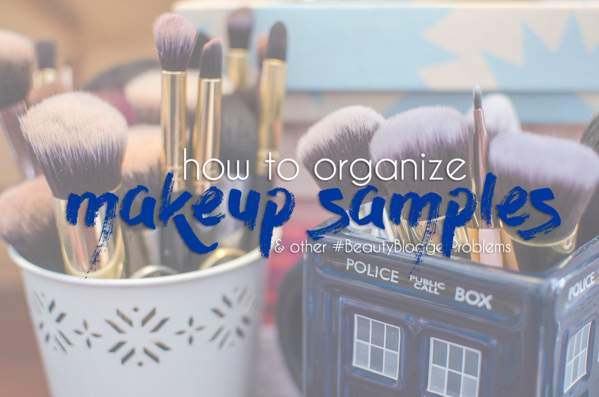 How to Organize Makeup Samples & Other #BeautyBloggerProblems