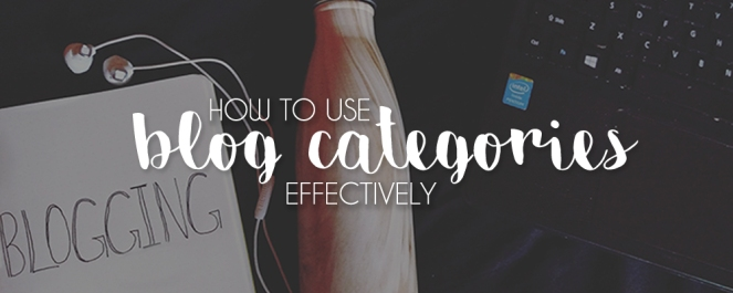 How To Use Blog Categories Effectively To Engage Your Reader