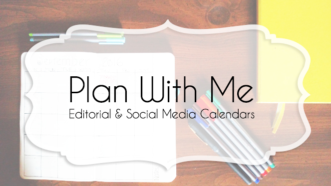 Plan With Me - Creating An Editorial & Social Media Calendar For Your Blog
